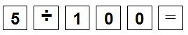 Key sequence showing 5 divided by 100 equals