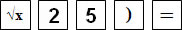 The buttons shown are the square root button, followed by the number 2, the number 5, parentheses closed, and equals sign keys.