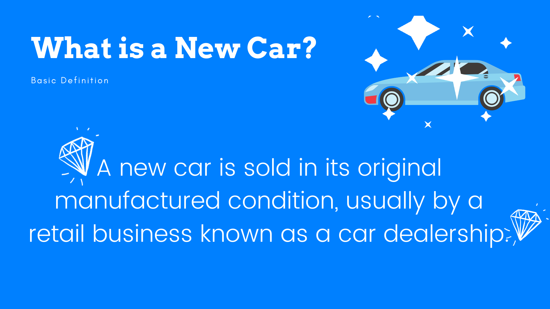 A new car is sold in its original manufactured condition, usually by a retail business known as a car dealership.