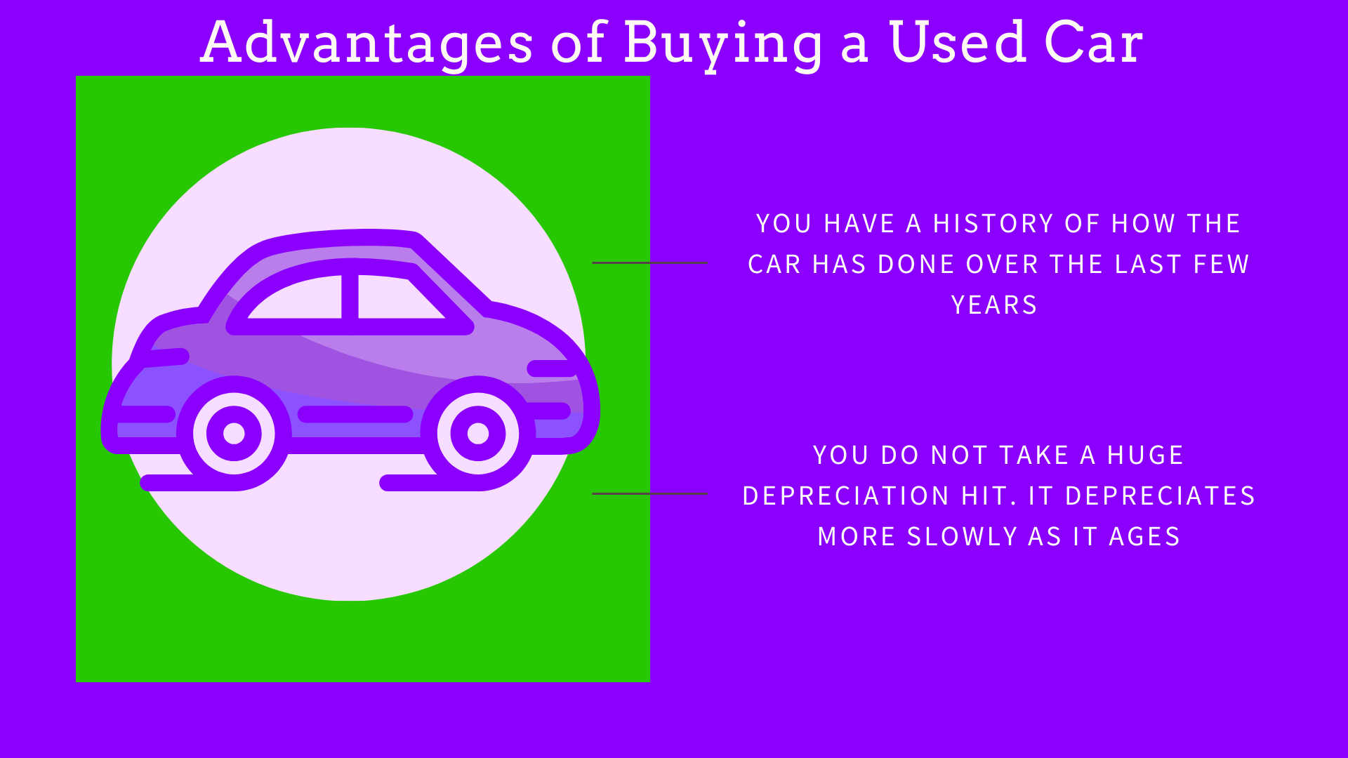 4:You have a history of how the car has done over the past few years. 5:You do not take a huge depreciation hit. It depreciates more slowly as it ages.