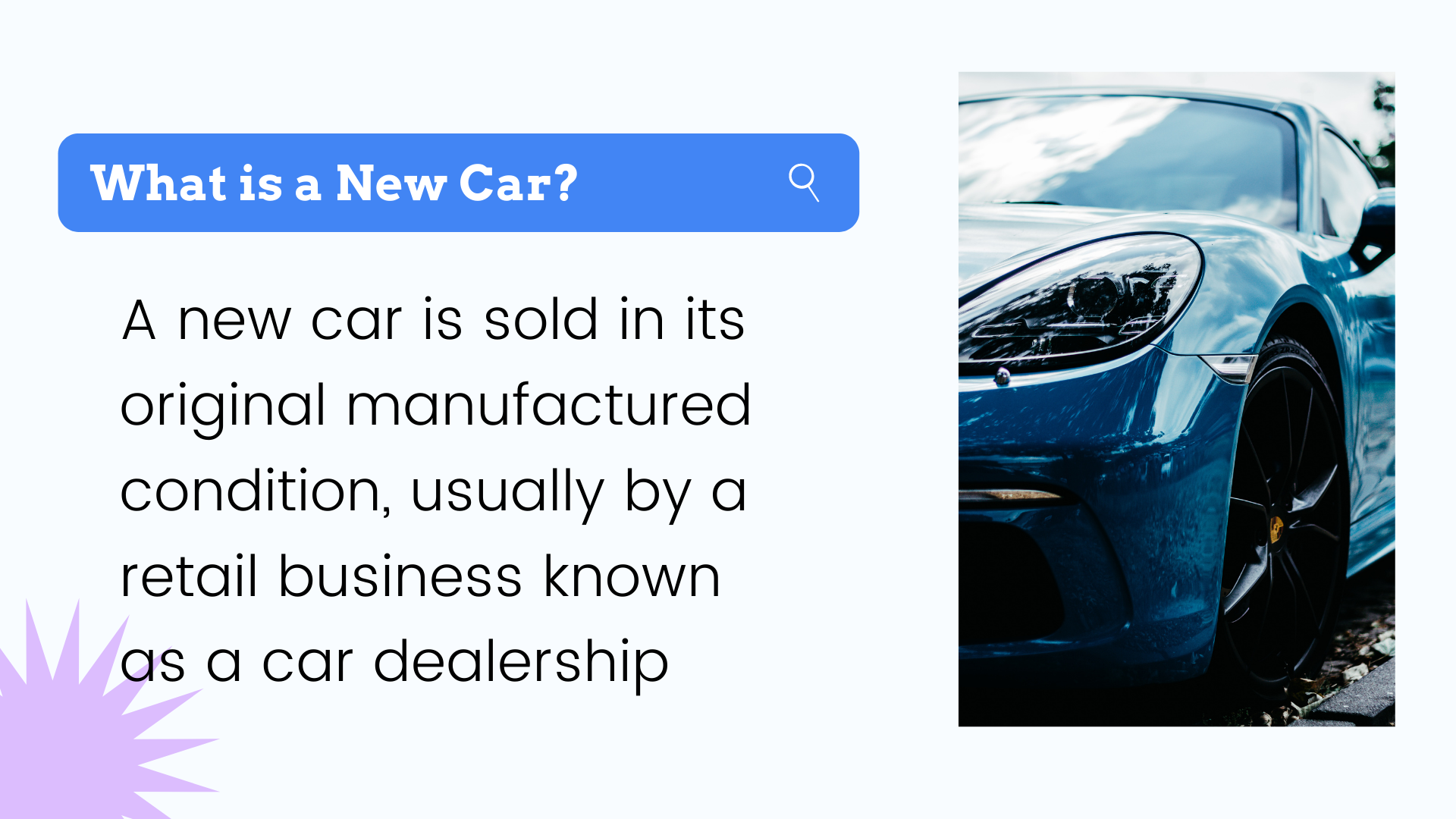 A new car is sold in its original manufactured condition, usually by a retail business known as a car dealership