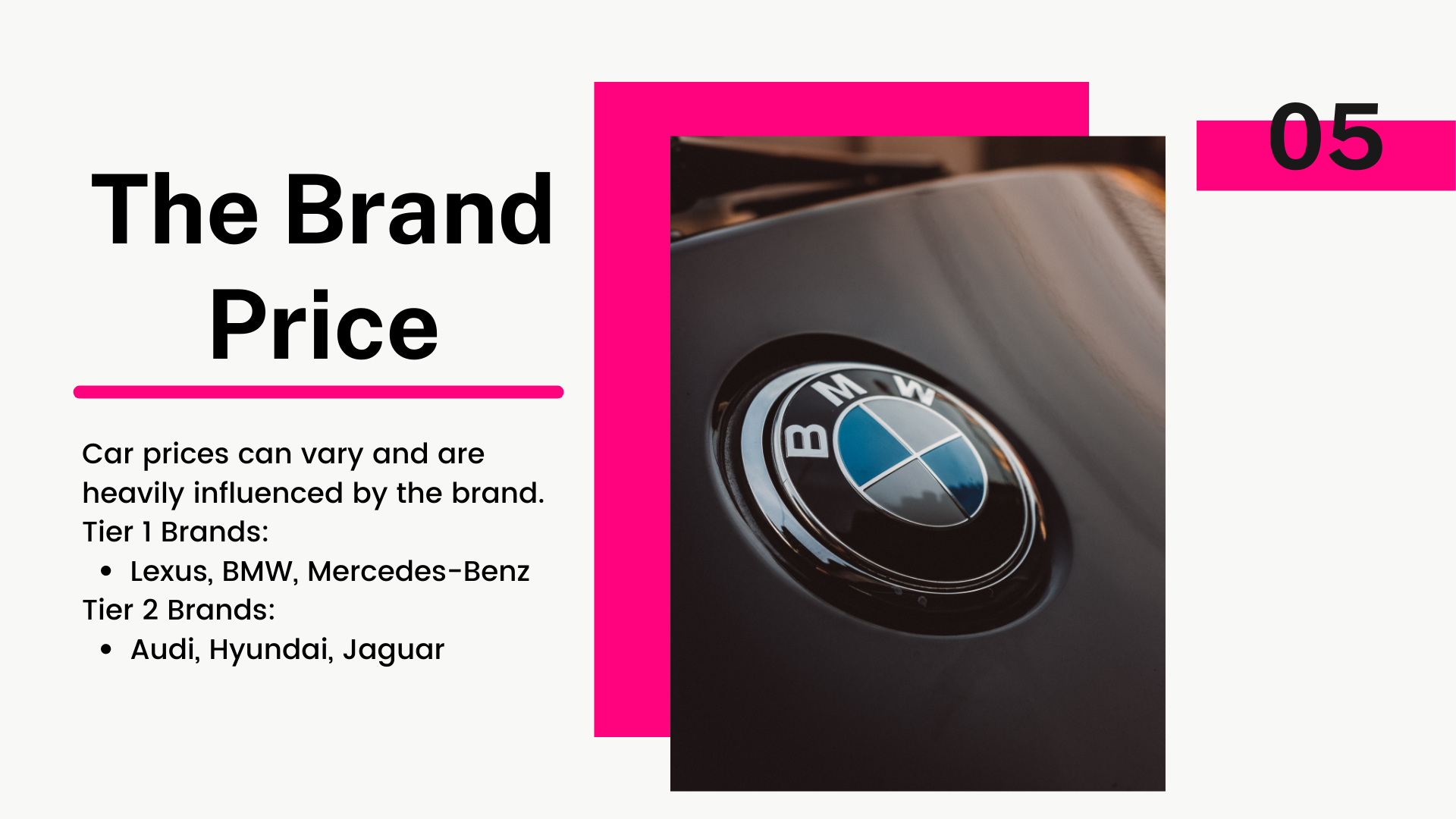 Car prices can vary and are heavily influenced by the brand. Tier 1 Brands: Lexus, BMW, Mercedes-Benz. Tier 2 Brands: Audi, Hyundai, Jaguar.