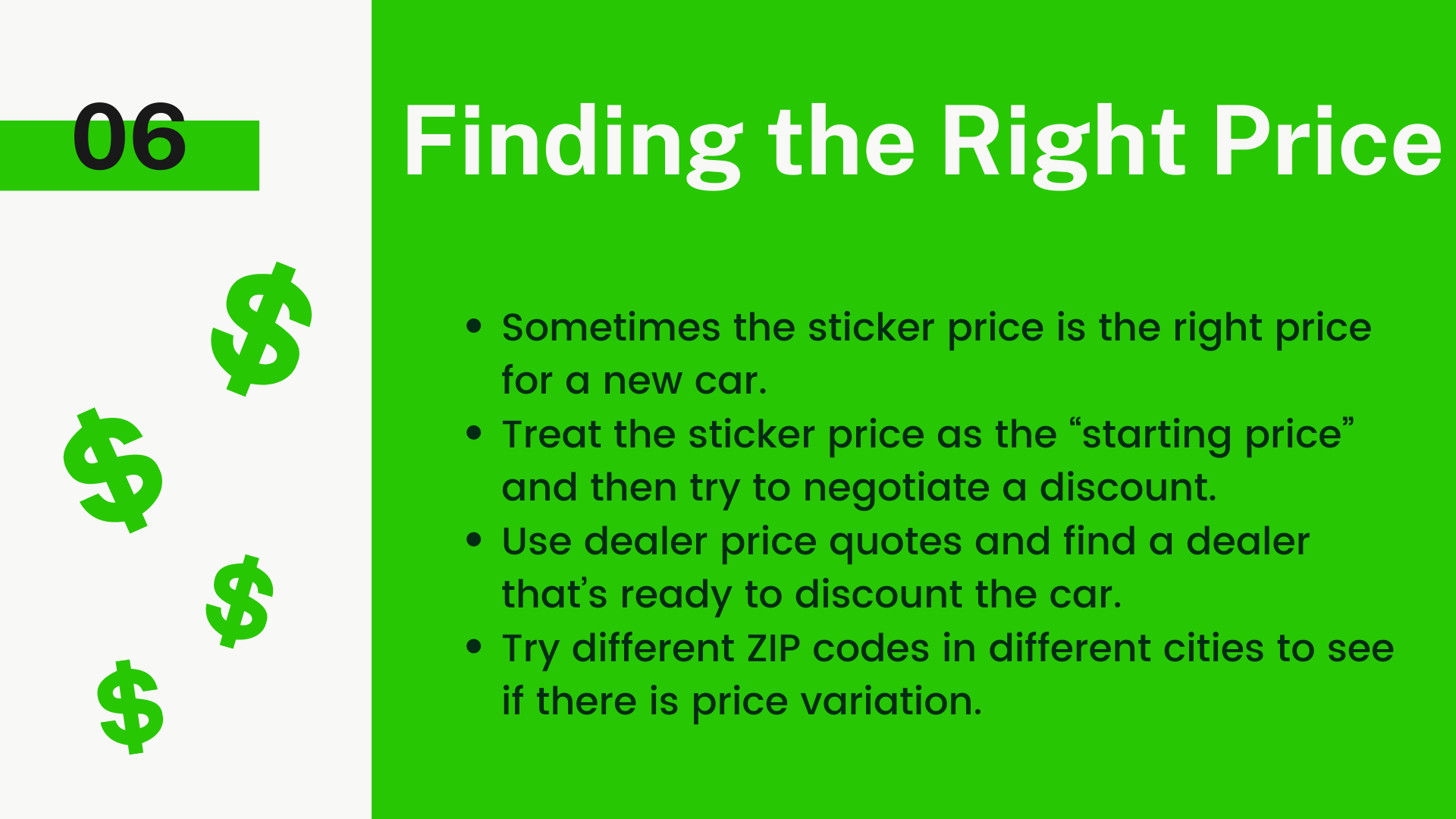 """Sometimes the sticker price is the right price for a new car. Treat the sticker price as the """"starting price"""" and then try to negotiate a discount. Use dealer price quotes and find a dealer that's ready to discount the car. Try different ZIP codes in different cities to see if there is price variation."""