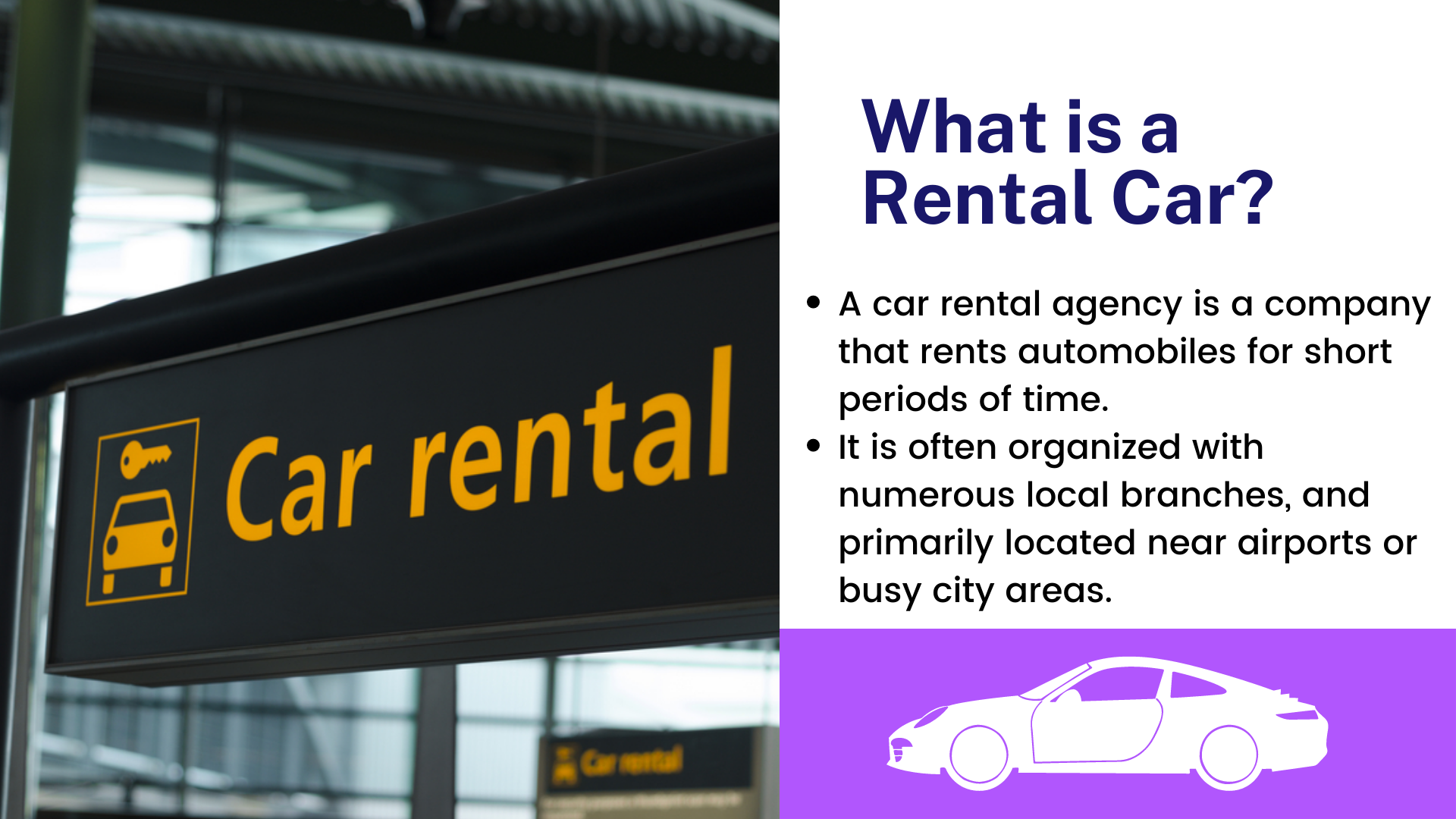 A car rental agency is a company that rents automobiles for short periods of time. It is often organized with numerous local branches, and primarily located near airports or busy city areas.