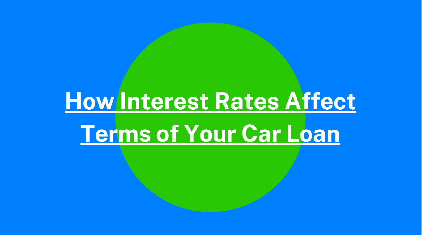 How Interest Rates Affect Terms of Your Car Loan